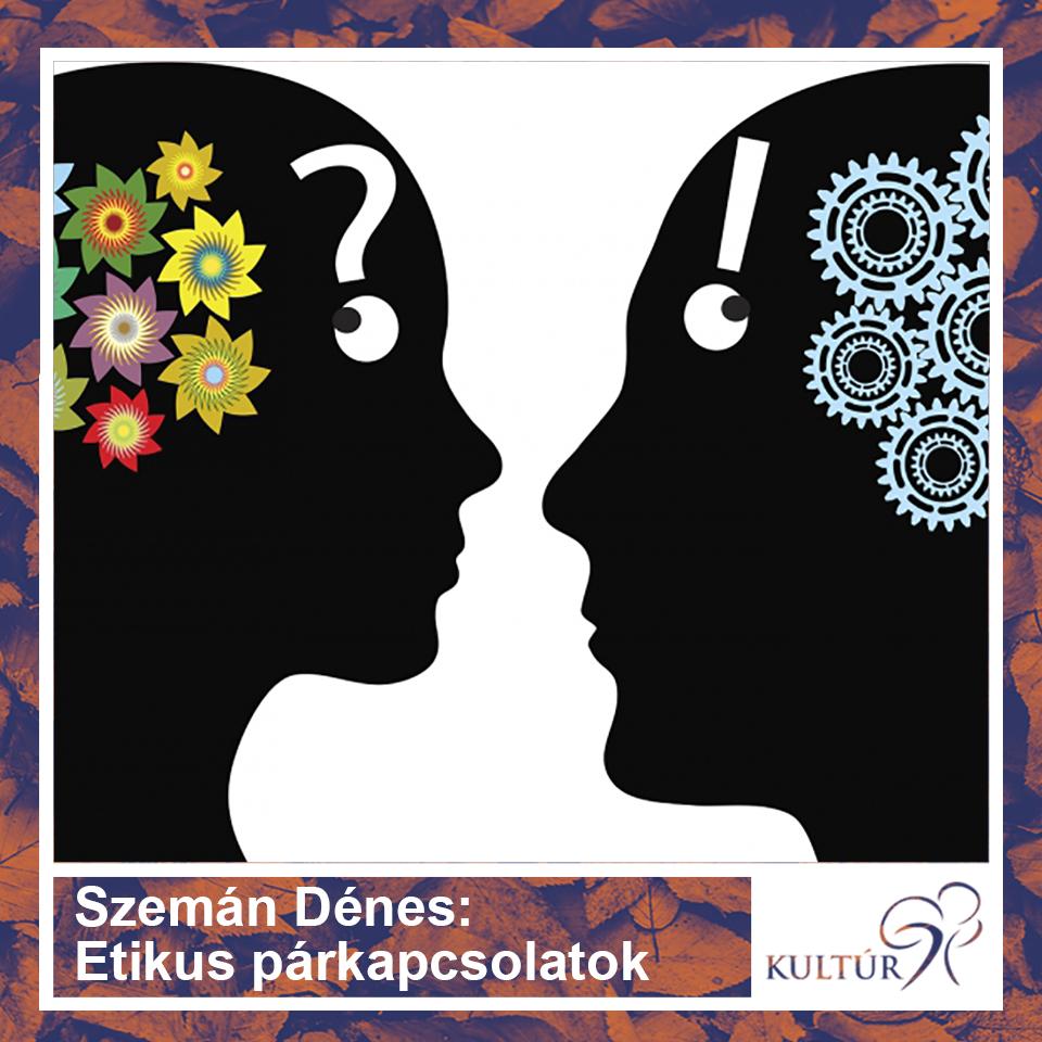 Szemán Dénes: Etikus párkapcsolatok, a párkapcsolatok etikája - társadalmi nemi konstrukciók párkapcsolati következményei